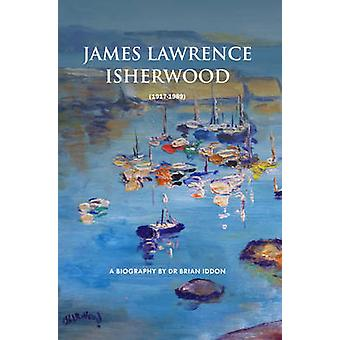 James Lawrence Isherwood - 1917-1989 - A Biography by Dr Brian Iddon by