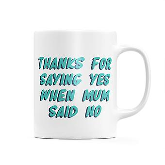 Thanks For Saying Yes When Mum Said No Mug