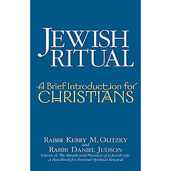 Jewish Ritual - A Brief Introduction for Christians by Kerry M. Olitzk