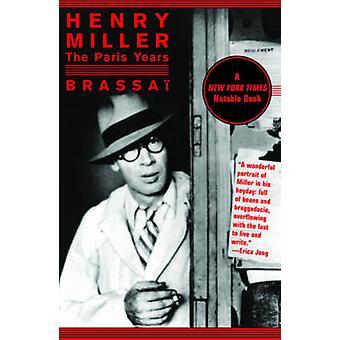 Henry Miller - The Paris Years by Brassai - Brassai Brassai - Timothy