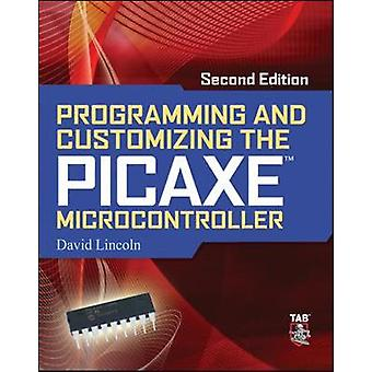 Programming and Customizing the PICAXE Microcontroller 2E by David Lincoln