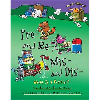 Pre and Re Mis and Dis  What is a Prefix by Brian Cleary