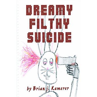 Dreamy Filthy Suicide by Kamerer & Brian
