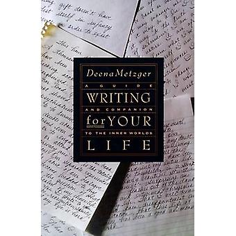 Writing for Your Life by Metzger & Deena