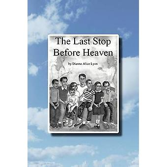 The Last Stop Before Heaven by Lyon & Dianne Alice