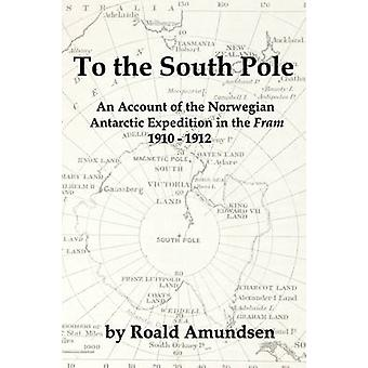 To the South Pole An Account of the Norwegian Antarctic Expedition in the Fram 19101912 by Amundsen & Roald