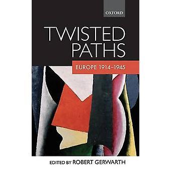 TWISTED PATHSEUROPE 19141945 C by Gerwarth ed