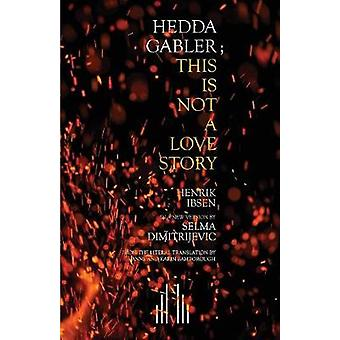 Hedda Gabler This Is Not A Love Story by Dimitrijevic & Selma