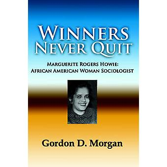 Winners Never Quit. Marguerite Rogers Howie African American Woman Sociologist by Morgan & Gordon D.