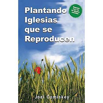 Plantando Iglesias Que Se Reproducen by Comiskey & Joel