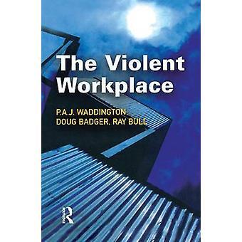 The Violent Workplace by Waddington & P.A.J