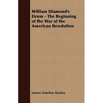William Diamonds Drum  The Beginning of the War of the American Revolution by Buckley & Jerome Hamilton