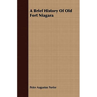 A Brief History Of Old Fort Niagara by Porter & Peter Augustus