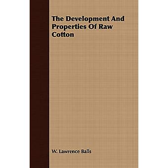 The Development And Properties Of Raw Cotton by Balls & W. Lawrence