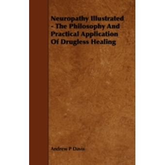 Neuropathy Illustrated  The Philosophy and Practical Application of Drugless Healing by Davis & Andrew P.