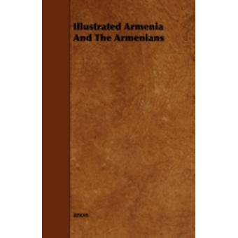 Illustrated Armenia and the Armenians by Anon