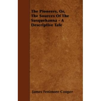 The Pioneers Or The Sources Of The Susquehanna  A Descriptive Tale by Cooper & James Fenimore