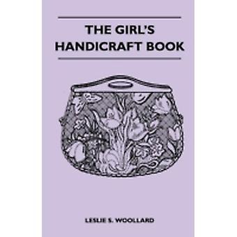 The Girls Handicraft Book by Woollard & Leslie S.
