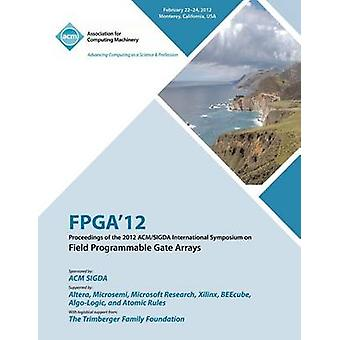 FPGA 12 Proceedings of the 2012 ACMSIGDA International Symposium on Field Programmable Gate Arrays by FPGA Conference Committee