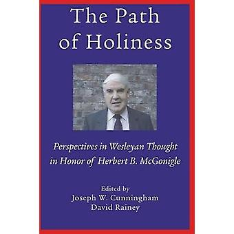The Path of Holiness Perspectives in Wesleyan Thought in Honor of Herbert B. McGonigle by Cunningham & Joseph