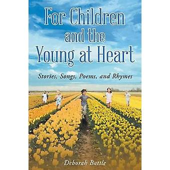 For Children and the Young at Heart Stories Songs Poems and Rhymes by Battle & Deborah