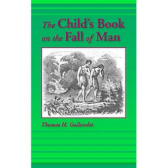 The Childs Book on the Fall of Man by Gallaudet & Thomas H.