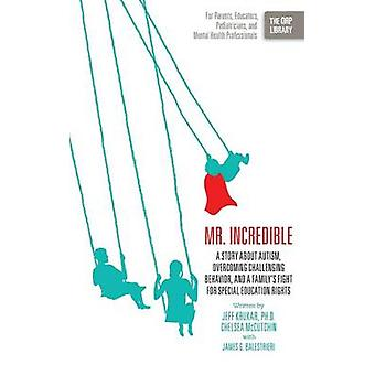 Mr. Incredible A Story about Autism Overcoming Challenging Behavior and a Familys Fight for Special Education Rights the Orp Libr by Krukar & Jeff