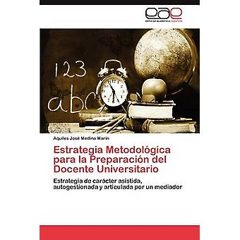 Estrategia Metodologica Para La Preparacion del Docente Universitario by Medina Marin & Aquiles Jos