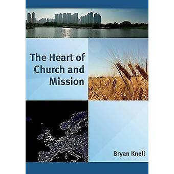 The Heart of Church and Mission by Knell & Bryan