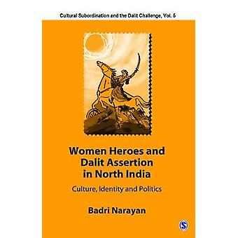 Women Heroes and Dalit Assertion in North India Culture Identity and Politics by LTD & SAGE PUBLICATIONS PVT