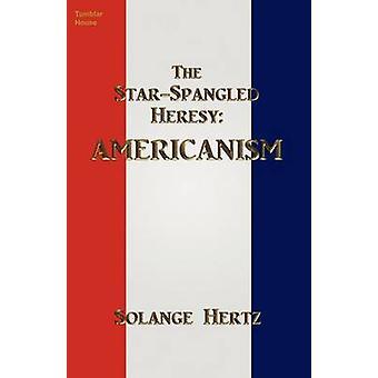 The StarSpangled Heresy Americanism by Hertz & Solange