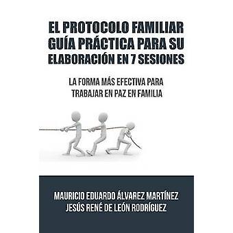 El Protocolo Familiar gua prctica para su elaboracin en 7 sesiones La forma ms efectiva para trabajar en paz en familia by de Leon & lvarez