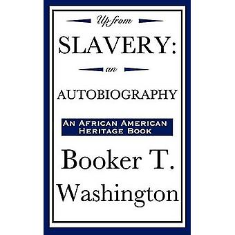 Up from Slavery An Autobiography an African American Heritage Book by Washington & Booker T.