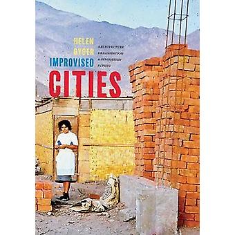 Improvised Cities - Architecture - Urbanization - and Innovation in Pe