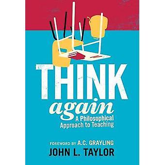 Denk opnieuw - een filosofische benadering van onderwijs door John L. Taylor-