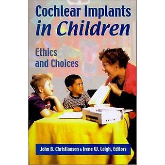 Cochlear Implants in Children - Ethics and Choices by John B. Christia