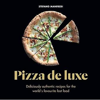 Pizza De Luxe - Deliciously authentic recipes for the world's favourit