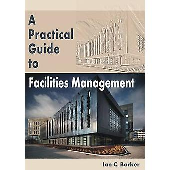 A Practical Guide to Facilities Management by Ian C. Barker - 9781849