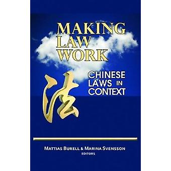 Making Law Work - Chinese Laws in Context by Mattias Burell - Marina S
