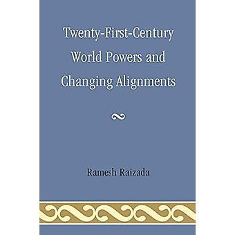 Twenty-First-Century World Powers and Changing Alignments by Ramesh N