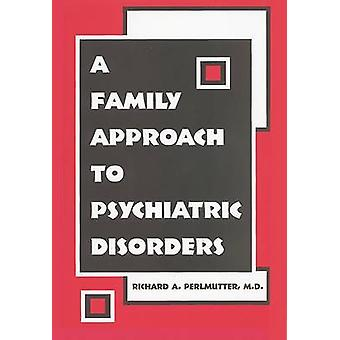 A Family Approach to Psychiatric Disorders by Richard A. Perlmutter -