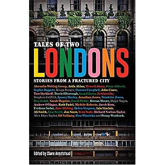 Stories from a Fractured City Tales of Two Londons by Claire Armistea