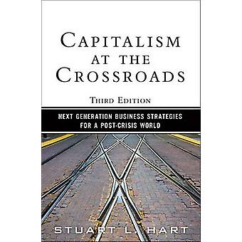Capitalism at the Crossroads  Next Generation Business Strategies for a PostCrisis World by Stuart L Hart