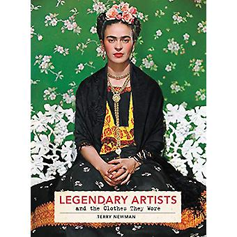 Legendary Artists and the Clothes They Wore by Terry Newman - 9780062