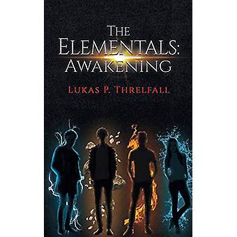 The Elementals - Awakening by Lukas P. Threlfall - 9781528903714 Book