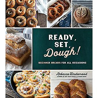 Ready - Set - Dough! - Beginner Breads for All Occasions by Rebecca Li