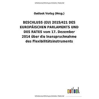 BESCHLUSS (EU) 2015/421 DES EUROPA ISCHEN PARLAMENTS UND DES RATES vom 17. Dezember 2014 Aber die Inanspruchnahme des Flexibiliteit tsinstruments