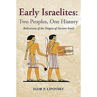 Early Israelites - Two Peoples - One History - Rediscovery of the Origi