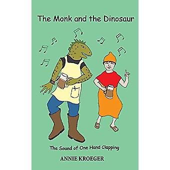 The Monk and the Dinosaur - The Sound of One Hand Clapping by Annie Kr