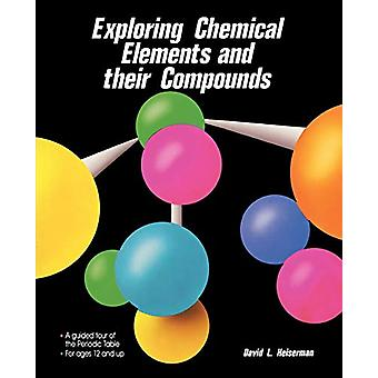 Exploring Chemical Elements and Their Compounds by David L. Heiserman